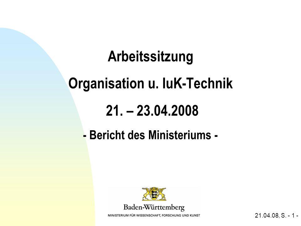 21.04.08, S. - 1 - Arbeitssitzung Organisation u. IuK-Technik 21. – 23.04.2008 - Bericht des Ministeriums -