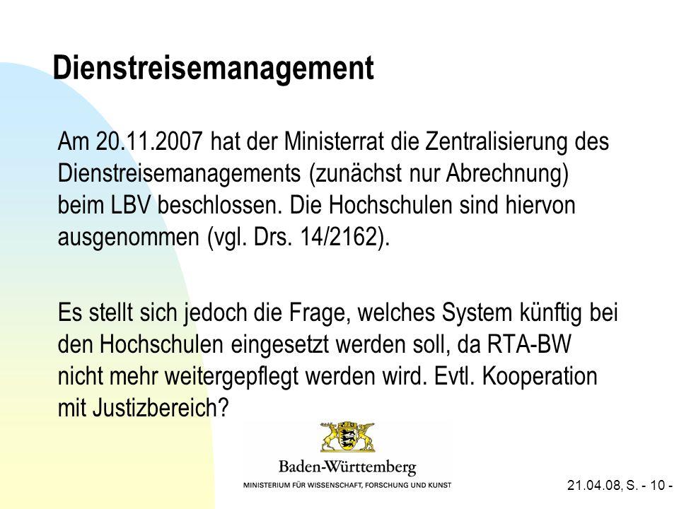 21.04.08, S. - 10 - Dienstreisemanagement Am 20.11.2007 hat der Ministerrat die Zentralisierung des Dienstreisemanagements (zunächst nur Abrechnung) b