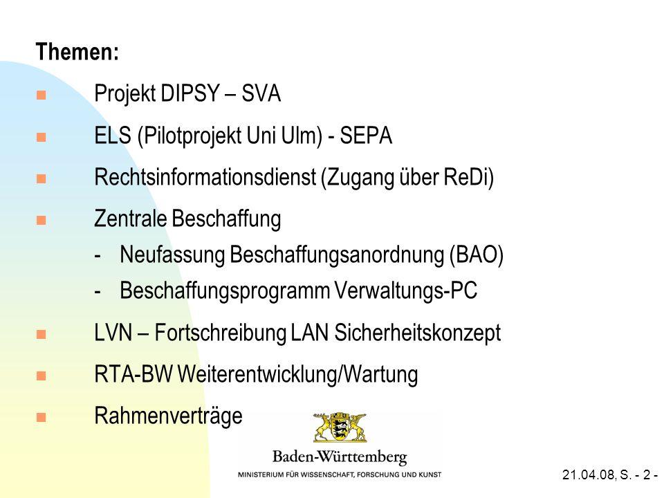21.04.08, S. - 2 - Themen: n Projekt DIPSY – SVA n ELS (Pilotprojekt Uni Ulm) - SEPA n Rechtsinformationsdienst (Zugang über ReDi) n Zentrale Beschaff