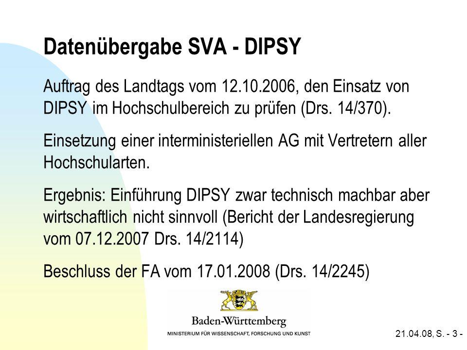 21.04.08, S. - 3 - Datenübergabe SVA - DIPSY Auftrag des Landtags vom 12.10.2006, den Einsatz von DIPSY im Hochschulbereich zu prüfen (Drs. 14/370). E