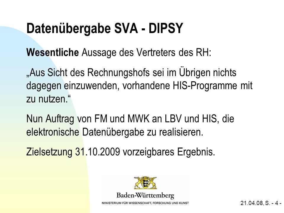 21.04.08, S. - 4 - Datenübergabe SVA - DIPSY Wesentliche Aussage des Vertreters des RH: Aus Sicht des Rechnungshofs sei im Übrigen nichts dagegen einz