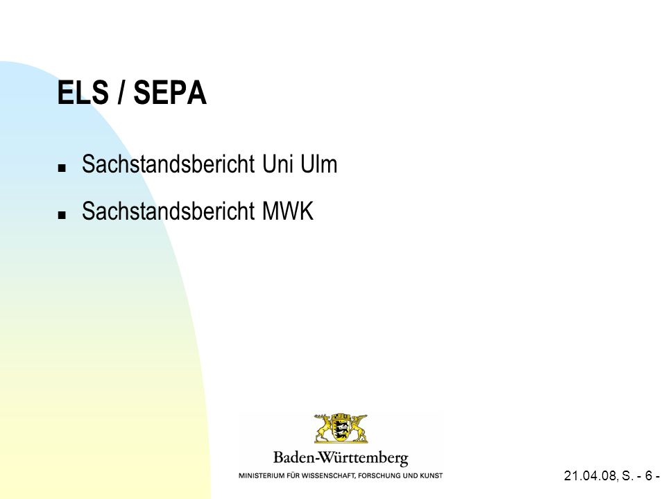 21.04.08, S. - 6 - ELS / SEPA n Sachstandsbericht Uni Ulm n Sachstandsbericht MWK