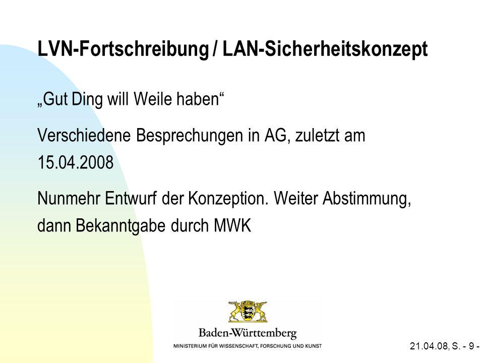 21.04.08, S. - 9 - LVN-Fortschreibung / LAN-Sicherheitskonzept Gut Ding will Weile haben Verschiedene Besprechungen in AG, zuletzt am 15.04.2008 Nunme