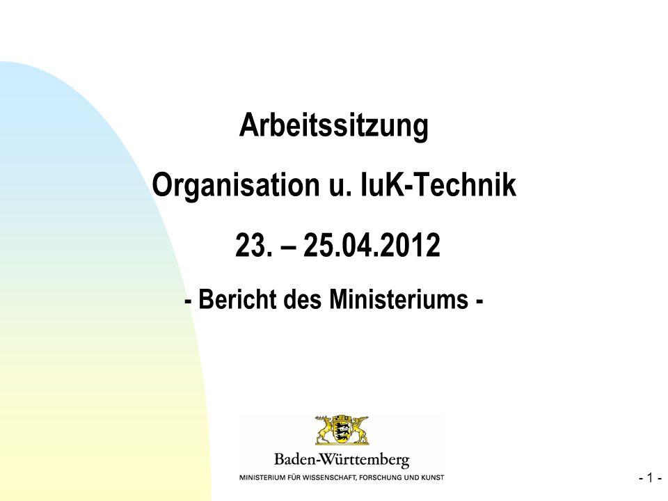 Arbeitssitzung Organisation u. IuK-Technik 23. – 25.04.2012 - Bericht des Ministeriums - - 1 -