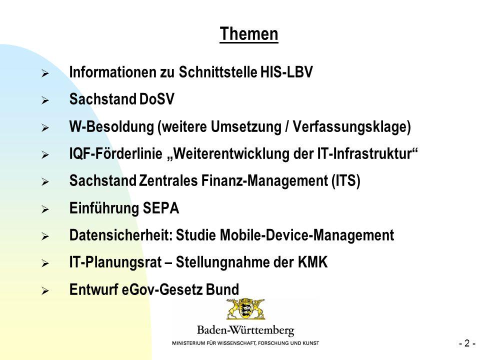 Themen Informationen zu Schnittstelle HIS-LBV Sachstand DoSV W-Besoldung (weitere Umsetzung / Verfassungsklage) IQF-Förderlinie Weiterentwicklung der