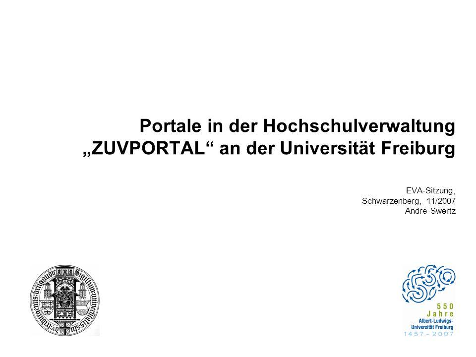 Portale in der Hochschulverwaltung ZUVPORTAL an der Universität Freiburg EVA-Sitzung, Schwarzenberg, 11/2007 Andre Swertz