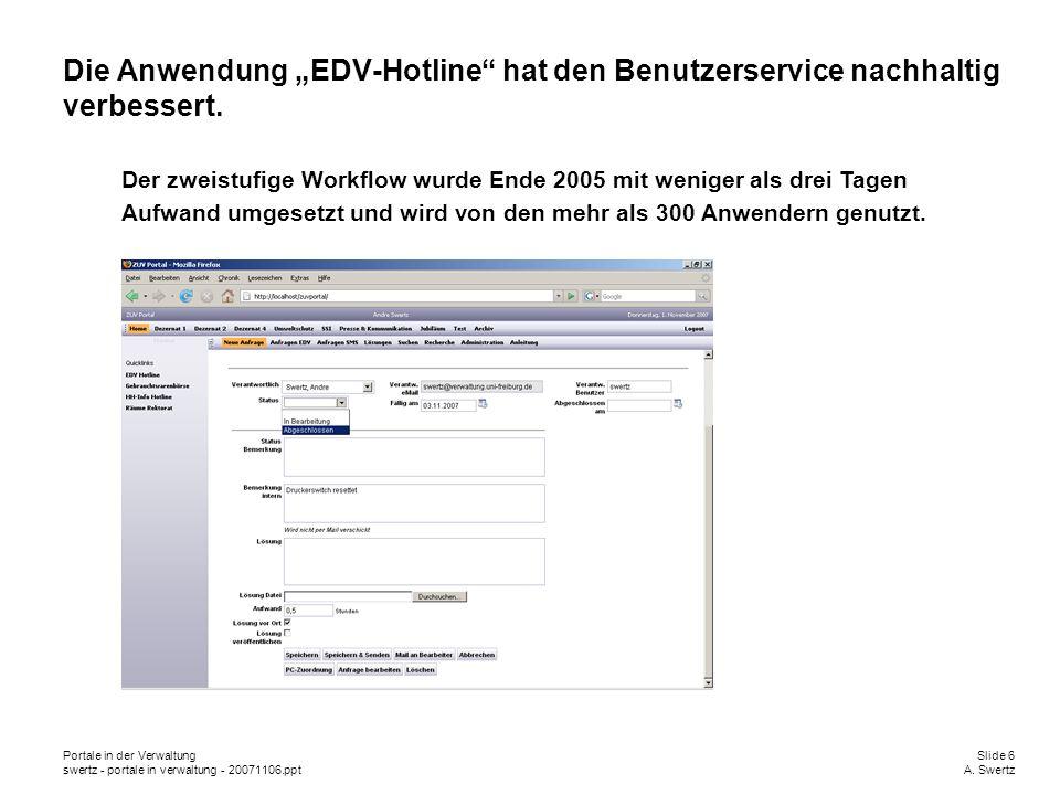 Portale in der VerwaltungSlide 6 swertz - portale in verwaltung - 20071106.pptA. Swertz Die Anwendung EDV-Hotline hat den Benutzerservice nachhaltig v