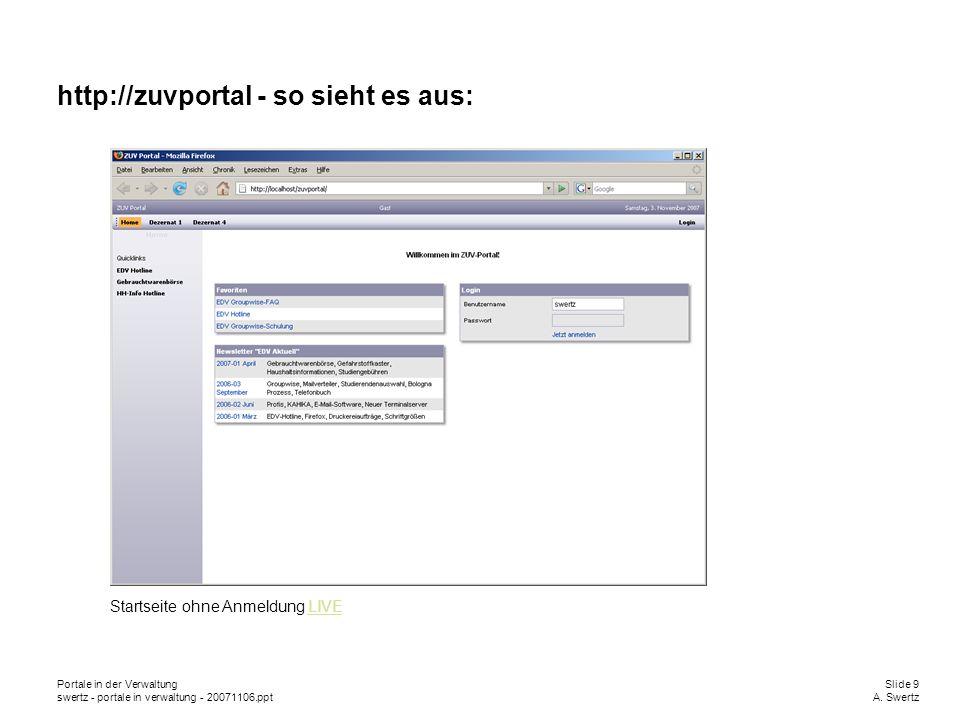 Portale in der VerwaltungSlide 9 swertz - portale in verwaltung - 20071106.pptA. Swertz http://zuvportal - so sieht es aus: Startseite ohne Anmeldung