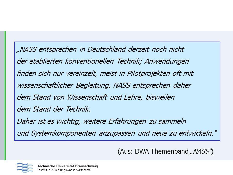 Technische Universität Braunschweig Institut für Siedlungswasserwirtschaft NASS entsprechen in Deutschland derzeit noch nicht der etablierten konventionellen Technik; Anwendungen finden sich nur vereinzelt, meist in Pilotprojekten oft mit wissenschaftlicher Begleitung.