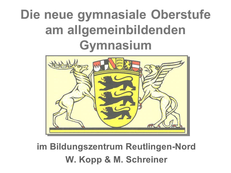 Die neue gymnasiale Oberstufe am allgemeinbildenden Gymnasium im Bildungszentrum Reutlingen-Nord W. Kopp & M. Schreiner