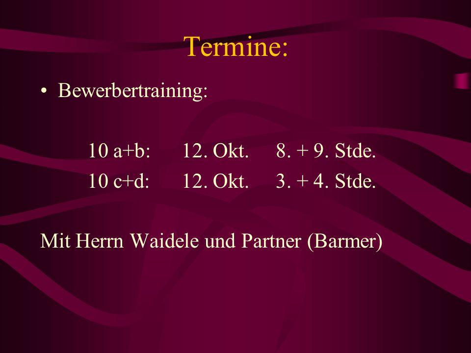 Termine: Bewerbertraining: 10 a+b: 12. Okt.8. + 9. Stde. 10 c+d:12. Okt.3. + 4. Stde. Mit Herrn Waidele und Partner (Barmer)
