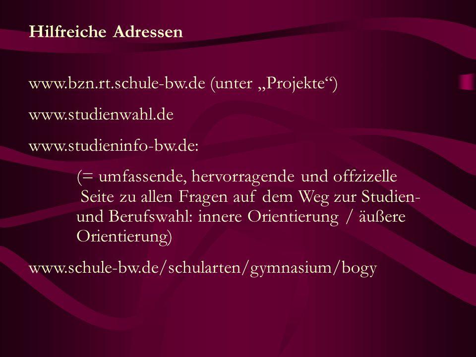 Hilfreiche Adressen www.bzn.rt.schule-bw.de (unter Projekte) www.studienwahl.de www.studieninfo-bw.de: (= umfassende, hervorragende und offzizelle Sei