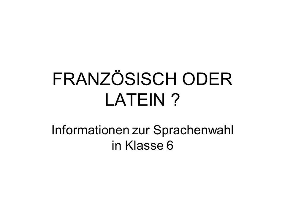 FRANZÖSISCH ODER LATEIN ? Informationen zur Sprachenwahl in Klasse 6