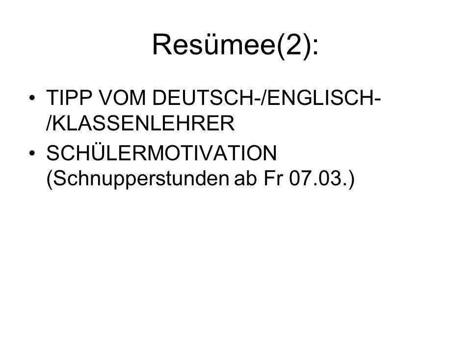 Resümee(2): TIPP VOM DEUTSCH-/ENGLISCH- /KLASSENLEHRER SCHÜLERMOTIVATION (Schnupperstunden ab Fr 07.03.)