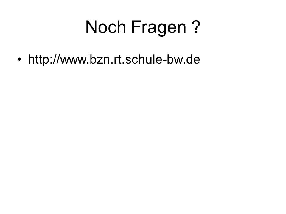 Noch Fragen ? http://www.bzn.rt.schule-bw.de