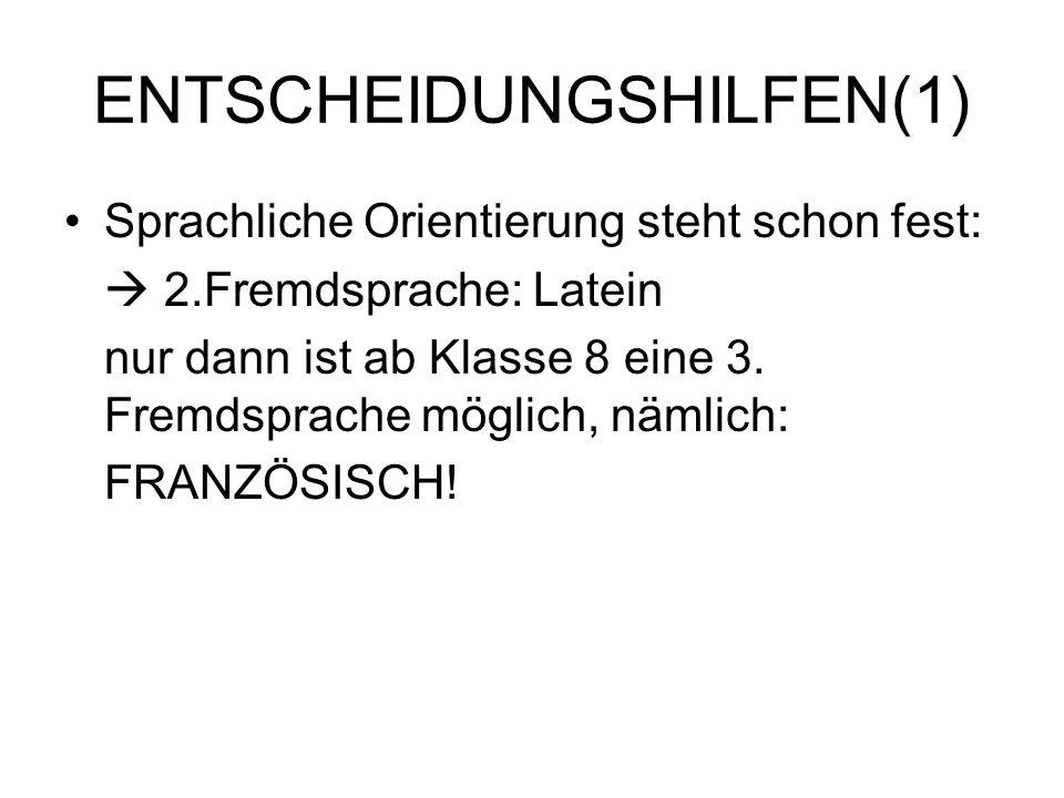 ENTSCHEIDUNGSHILFEN(1) Sprachliche Orientierung steht schon fest: 2.Fremdsprache: Latein nur dann ist ab Klasse 8 eine 3.