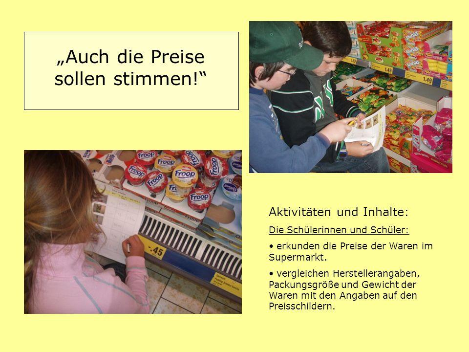 Auch die Preise sollen stimmen! Aktivitäten und Inhalte: Die Schülerinnen und Schüler: erkunden die Preise der Waren im Supermarkt. vergleichen Herste