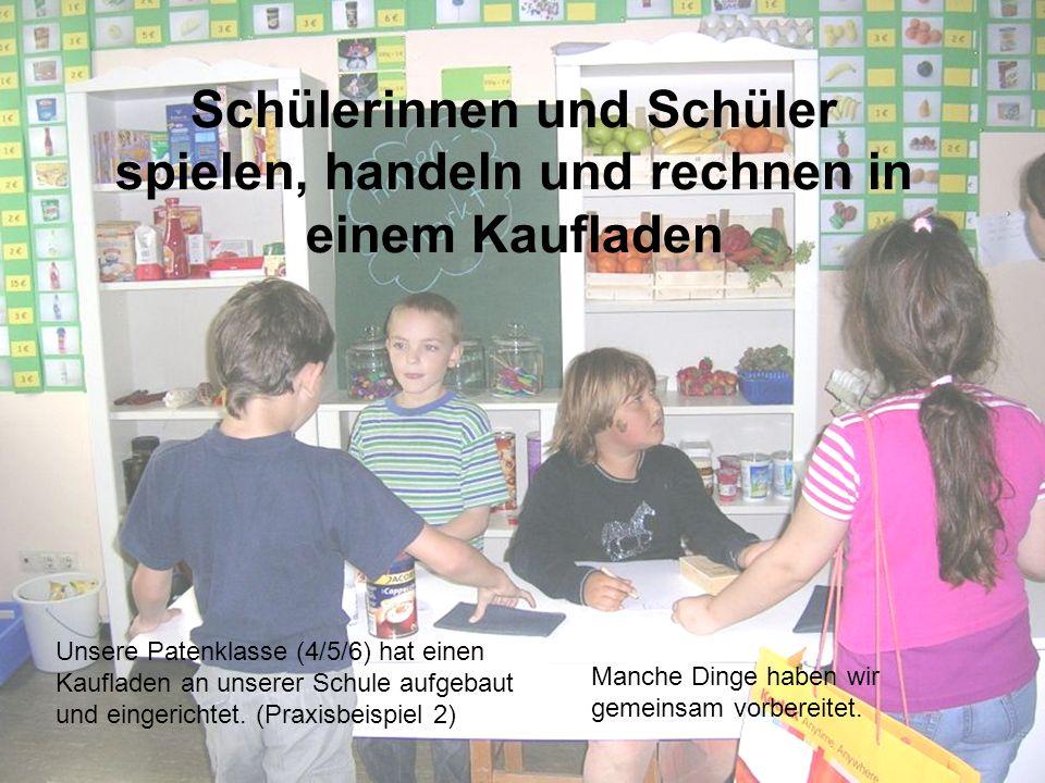 Schülerinnen und Schüler spielen, handeln und rechnen in einem Kaufladen Unsere Patenklasse (4/5/6) hat einen Kaufladen an unserer Schule aufgebaut un
