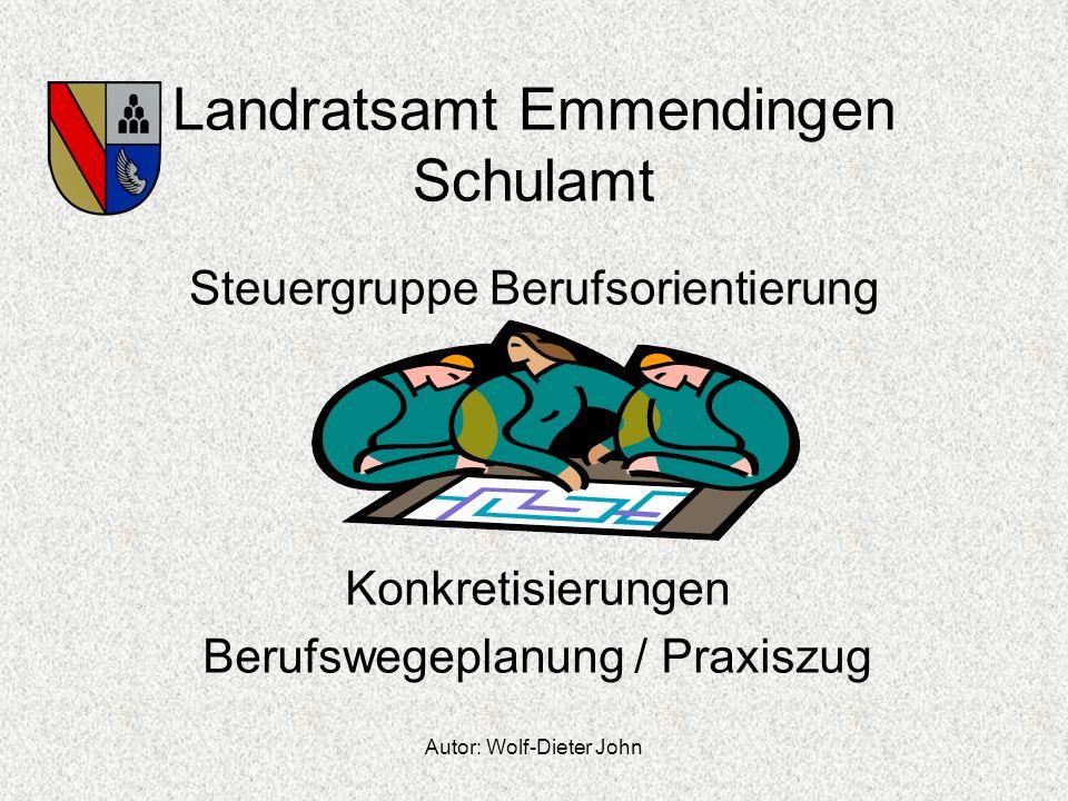 Autor: Wolf-Dieter John Landratsamt Emmendingen Schulamt Steuergruppe Berufsorientierung Konkretisierungen Berufswegeplanung / Praxiszug