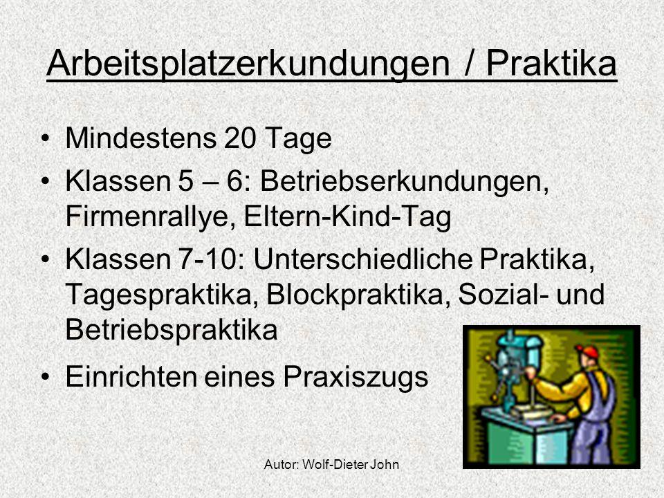 Autor: Wolf-Dieter John Arbeitsplatzerkundungen / Praktika Mindestens 20 Tage Klassen 5 – 6: Betriebserkundungen, Firmenrallye, Eltern-Kind-Tag Klasse