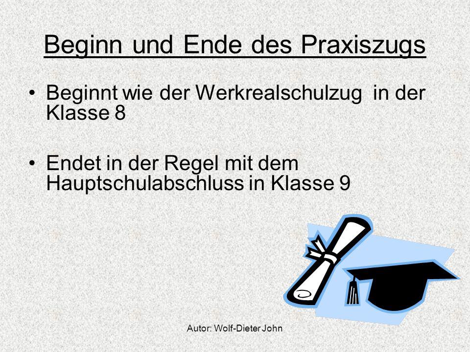 Autor: Wolf-Dieter John Beginn und Ende des Praxiszugs Beginnt wie der Werkrealschulzug in der Klasse 8 Endet in der Regel mit dem Hauptschulabschluss