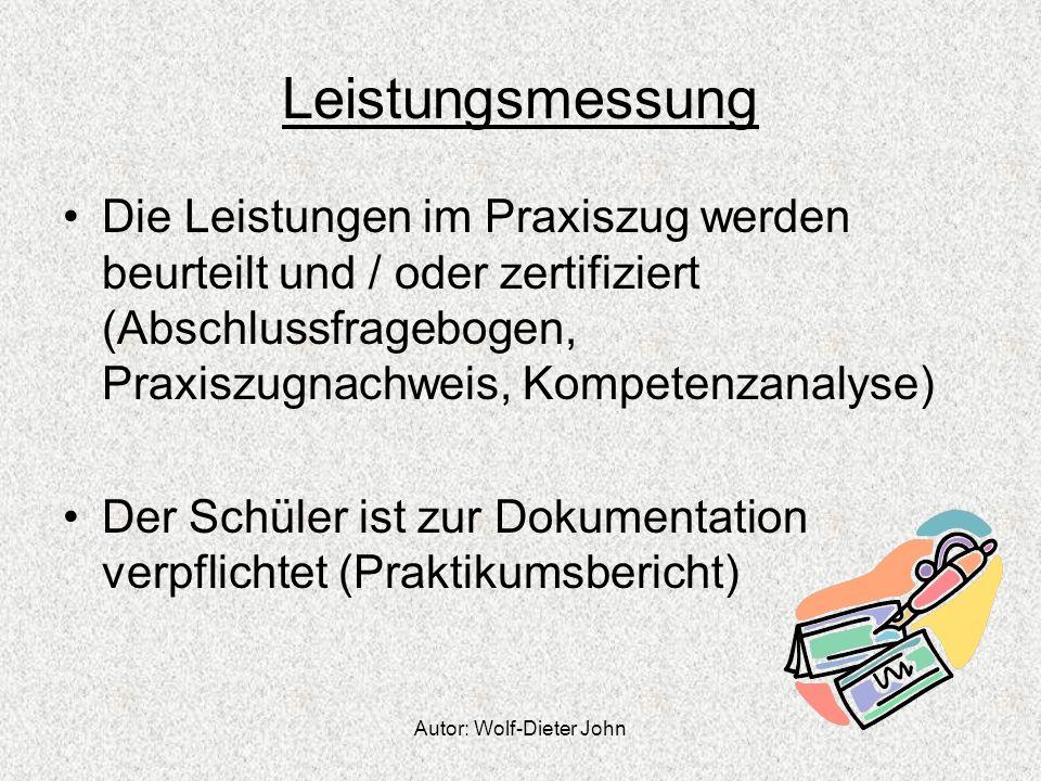 Autor: Wolf-Dieter John Leistungsmessung Die Leistungen im Praxiszug werden beurteilt und / oder zertifiziert (Abschlussfragebogen, Praxiszugnachweis,