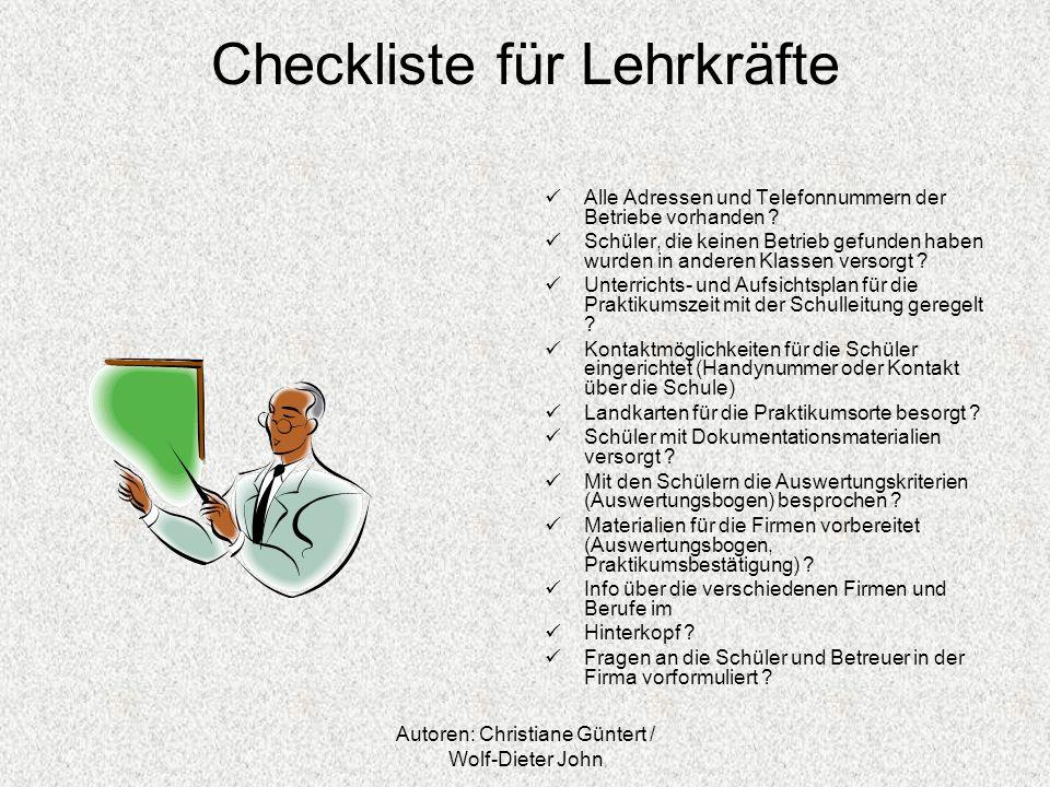 Autoren: Christiane Güntert / Wolf-Dieter John Checkliste für Lehrkräfte Alle Adressen und Telefonnummern der Betriebe vorhanden ? Schüler, die keinen