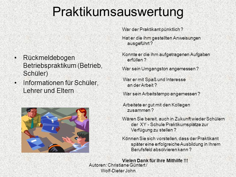 Autoren: Christiane Güntert / Wolf-Dieter John Praktikumsauswertung Rückmeldebogen Betriebspraktikum (Betrieb, Schüler) Informationen für Schüler, Leh