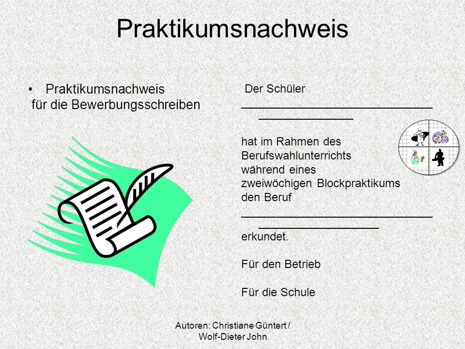 Autoren: Christiane Güntert / Wolf-Dieter John Praktikumsnachweis für die Bewerbungsschreiben Der Schüler ______________________________ _____________
