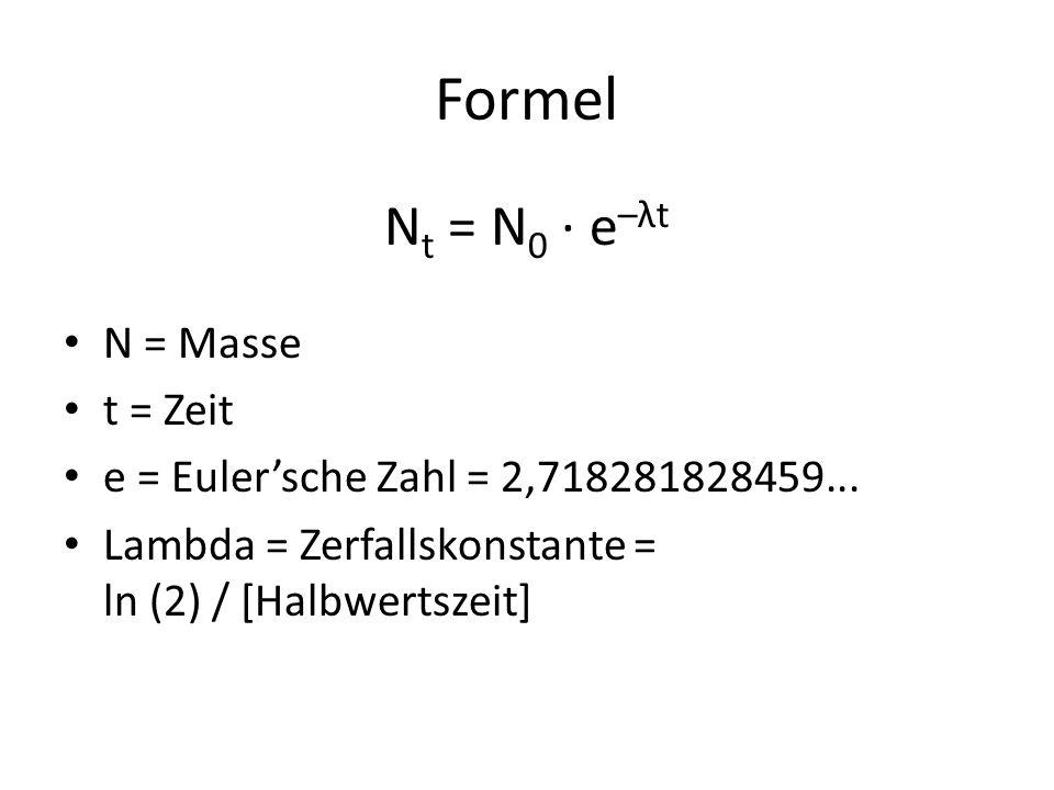 Formel N t = N 0 · e –λt N = Masse t = Zeit e = Eulersche Zahl = 2,718281828459...