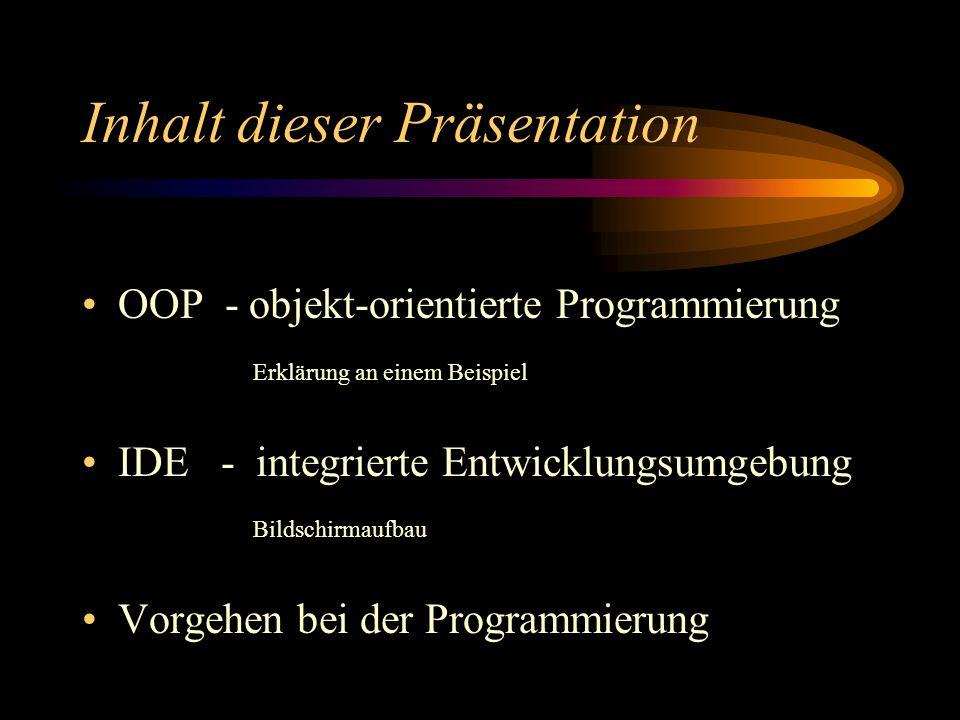 Inhalt dieser Präsentation OOP - objekt-orientierte Programmierung Erklärung an einem Beispiel IDE - integrierte Entwicklungsumgebung Bildschirmaufbau Vorgehen bei der Programmierung