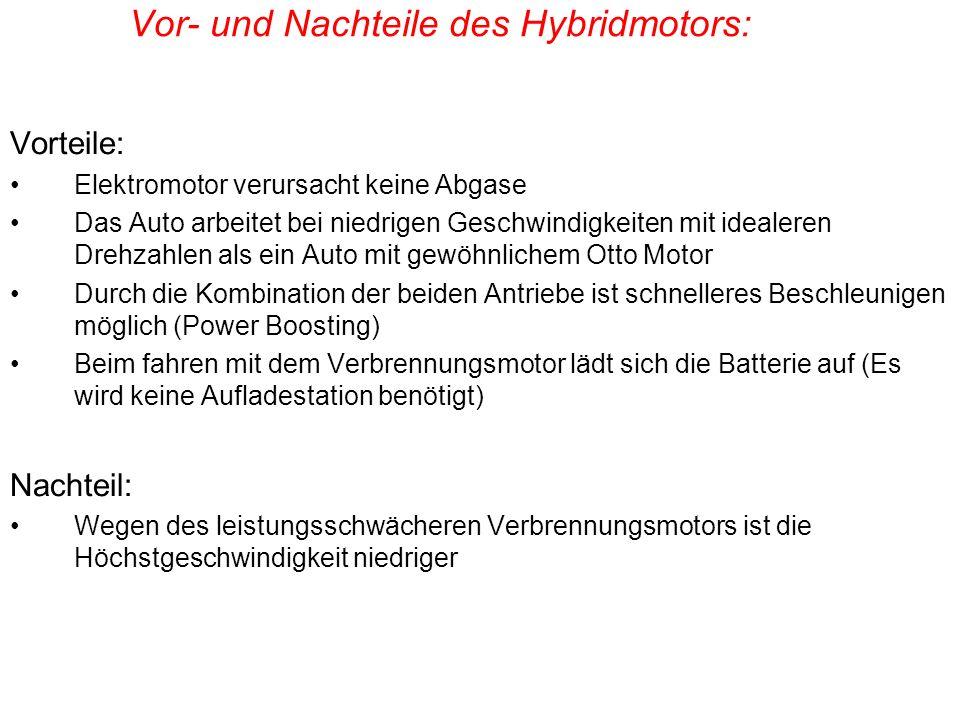 Vor- und Nachteile des Hybridmotors: Vorteile: Elektromotor verursacht keine Abgase Das Auto arbeitet bei niedrigen Geschwindigkeiten mit idealeren Dr