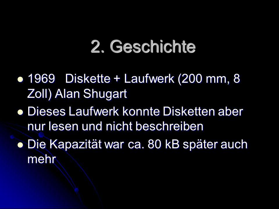 2. Geschichte 1969 Diskette + Laufwerk (200 mm, 8 Zoll) Alan Shugart 1969 Diskette + Laufwerk (200 mm, 8 Zoll) Alan Shugart Dieses Laufwerk konnte Dis