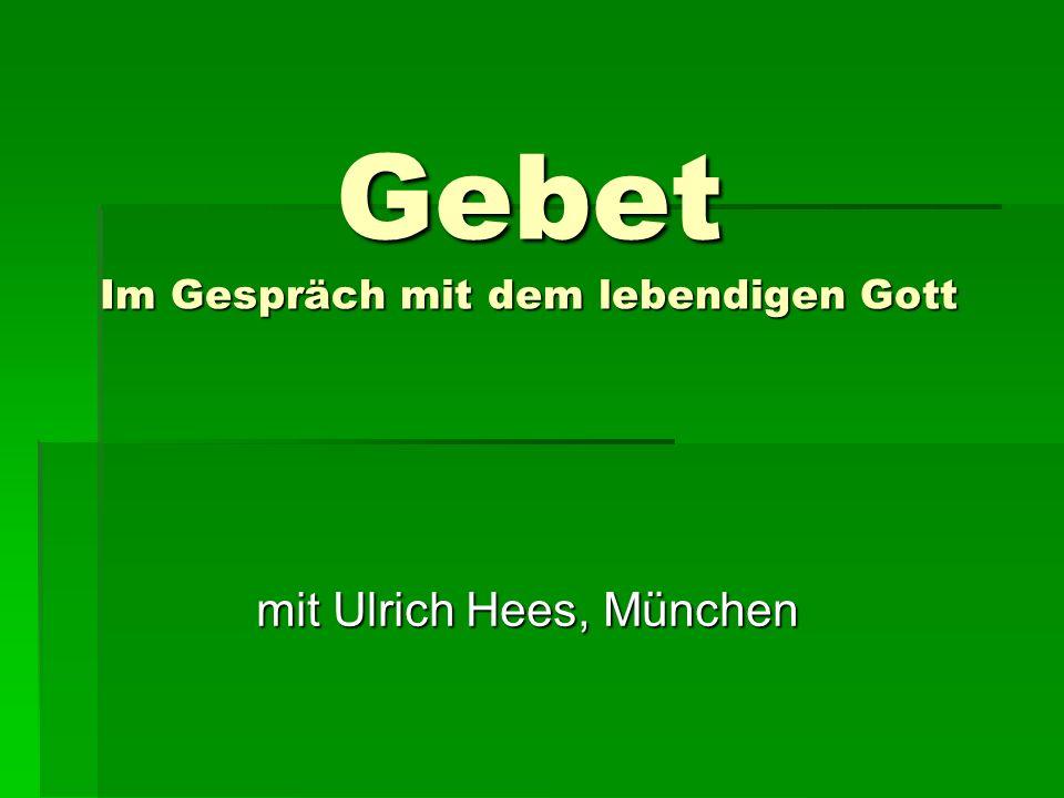Gebet Im Gespräch mit dem lebendigen Gott mit Ulrich Hees, München