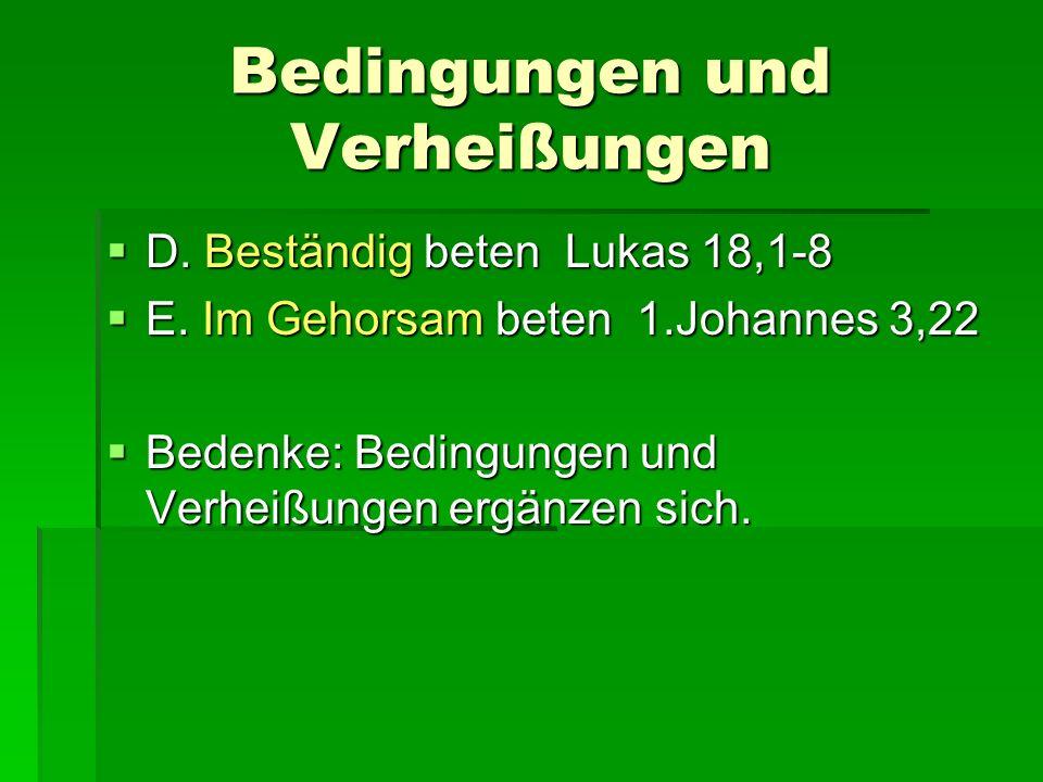 Bedingungen und Verheißungen D. Beständig beten Lukas 18,1-8 D. Beständig beten Lukas 18,1-8 E. Im Gehorsam beten 1.Johannes 3,22 E. Im Gehorsam beten