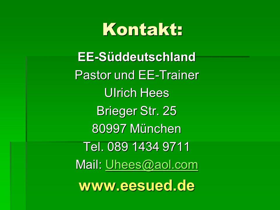 Kontakt: EE-Süddeutschland Pastor und EE-Trainer UIrich Hees Brieger Str. 25 80997 München Tel. 089 1434 9711 Mail: Uhees@aol.com Uhees@aol.com www.ee