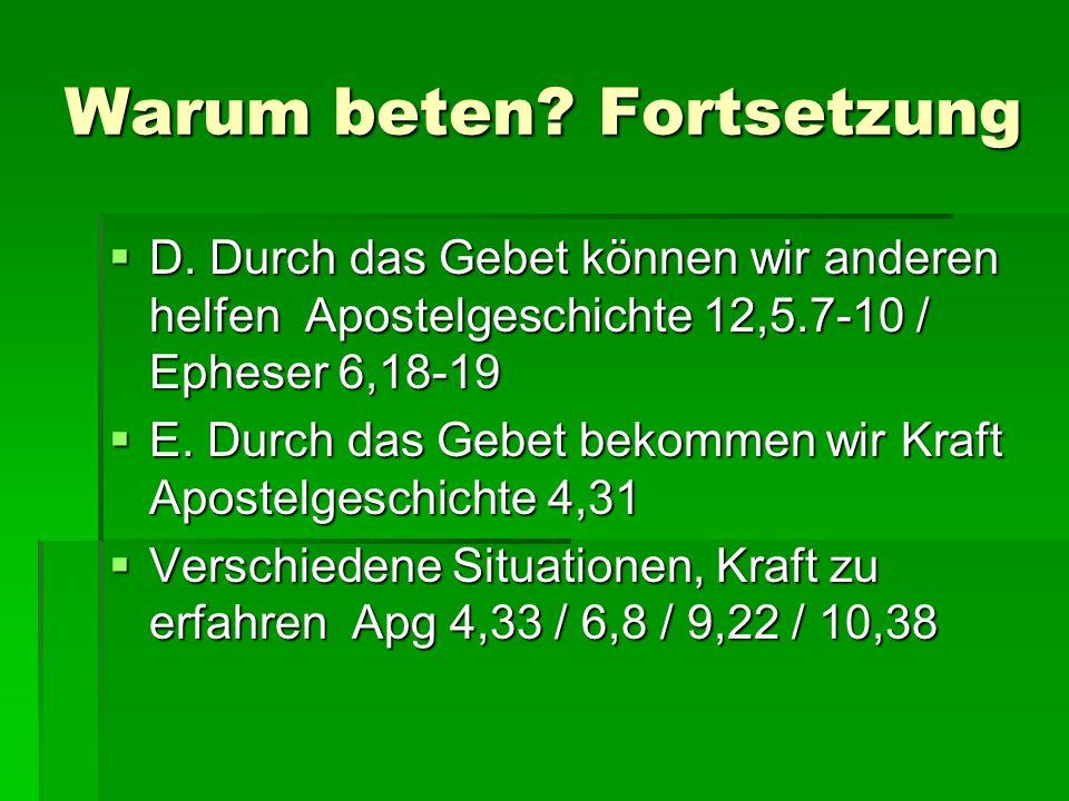 Warum beten? Fortsetzung D. Durch das Gebet können wir anderen helfen Apostelgeschichte 12,5.7-10 / Epheser 6,18-19 D. Durch das Gebet können wir ande