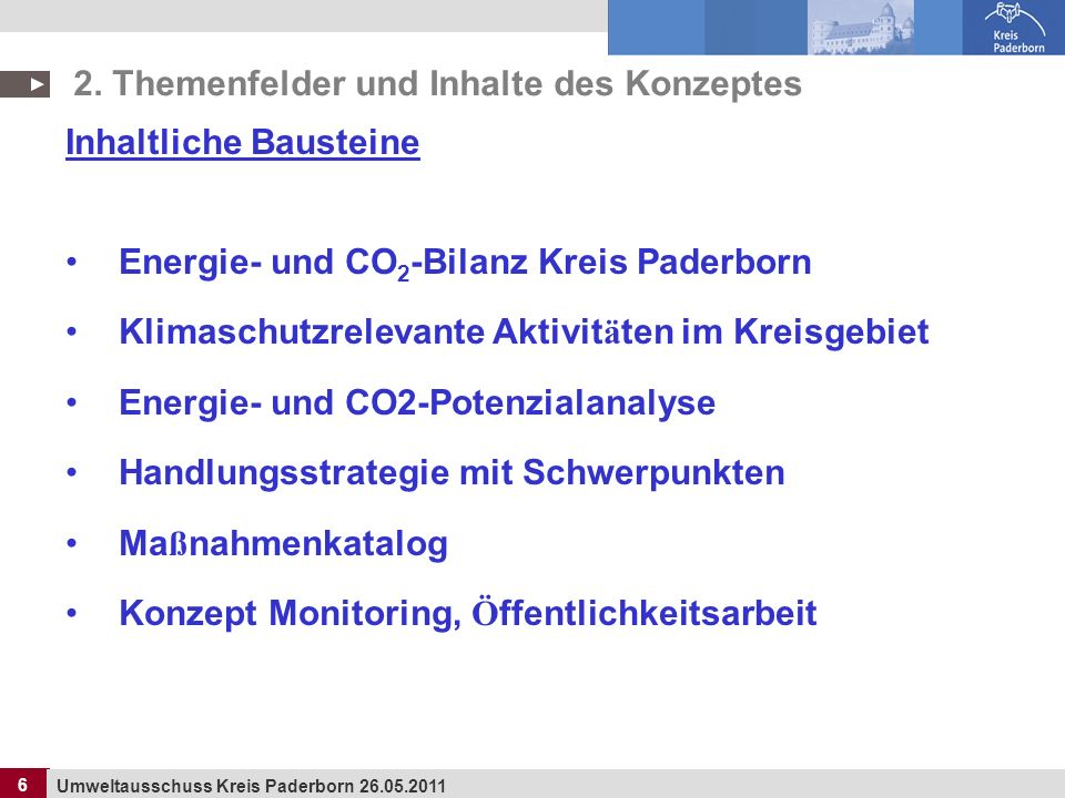 6 Umweltausschuss Kreis Paderborn 26.05.2011 6 Inhaltliche Bausteine Energie- und CO 2 -Bilanz Kreis Paderborn Klimaschutzrelevante Aktivit ä ten im K