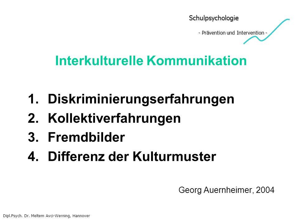 Schulpsychologie - Prävention und Intervention - Schulpsychologie - Prävention und Intervention - Interkulturelle Kommunikation 1.Diskriminierungserfa