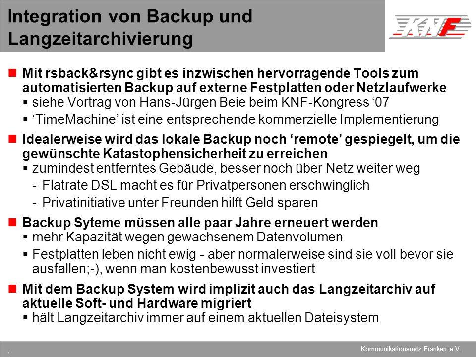 11,602,207,002,40 11,60 5,60 1,00 1,20 7,80 Kommunikationsnetz Franken e.V., Integration von Backup und Langzeitarchivierung Mit rsback&rsync gibt es