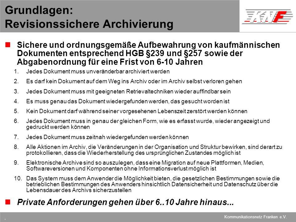 11,602,207,002,40 11,60 5,60 1,00 1,20 7,80 Kommunikationsnetz Franken e.V., Grundlagen: Revisionssichere Archivierung Sichere und ordnungsgemäße Aufb