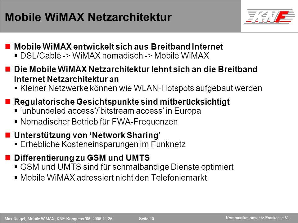 11,602,207,002,40 11,60 5,60 1,00 1,20 7,80 Kommunikationsnetz Franken e.V. Max Riegel, Mobile WiMAX, KNF Kongress '06, 2006-11-26Seite 10 Mobile WiMA