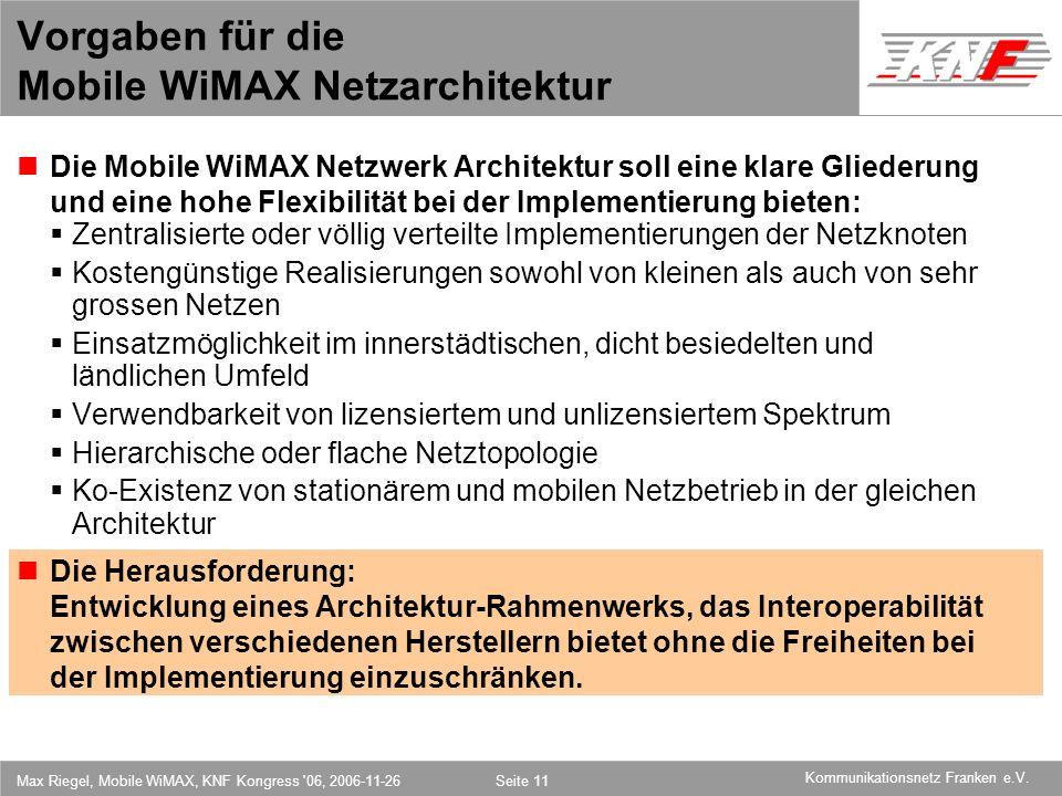 11,602,207,002,40 11,60 5,60 1,00 1,20 7,80 Kommunikationsnetz Franken e.V. Max Riegel, Mobile WiMAX, KNF Kongress '06, 2006-11-26Seite 11 Vorgaben fü