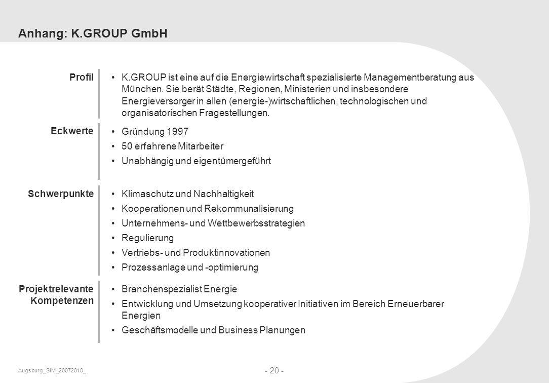 Augsburg_SIM_20072010_ - 20 - Anhang: K.GROUP GmbH K.GROUP ist eine auf die Energiewirtschaft spezialisierte Managementberatung aus München. Sie berät