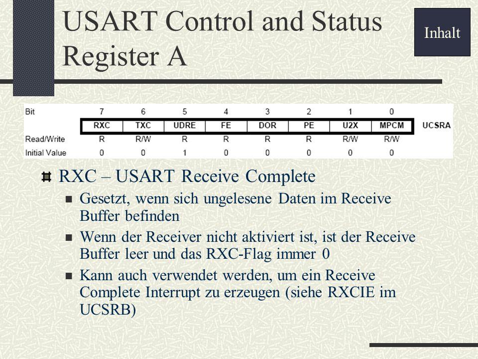 USART Control and Status Register A RXC – USART Receive Complete Gesetzt, wenn sich ungelesene Daten im Receive Buffer befinden Wenn der Receiver nich