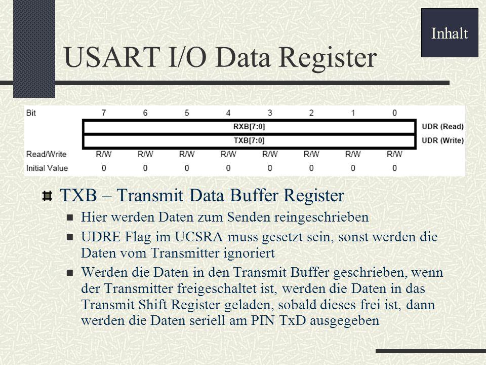 USART I/O Data Register TXB – Transmit Data Buffer Register Hier werden Daten zum Senden reingeschrieben UDRE Flag im UCSRA muss gesetzt sein, sonst w