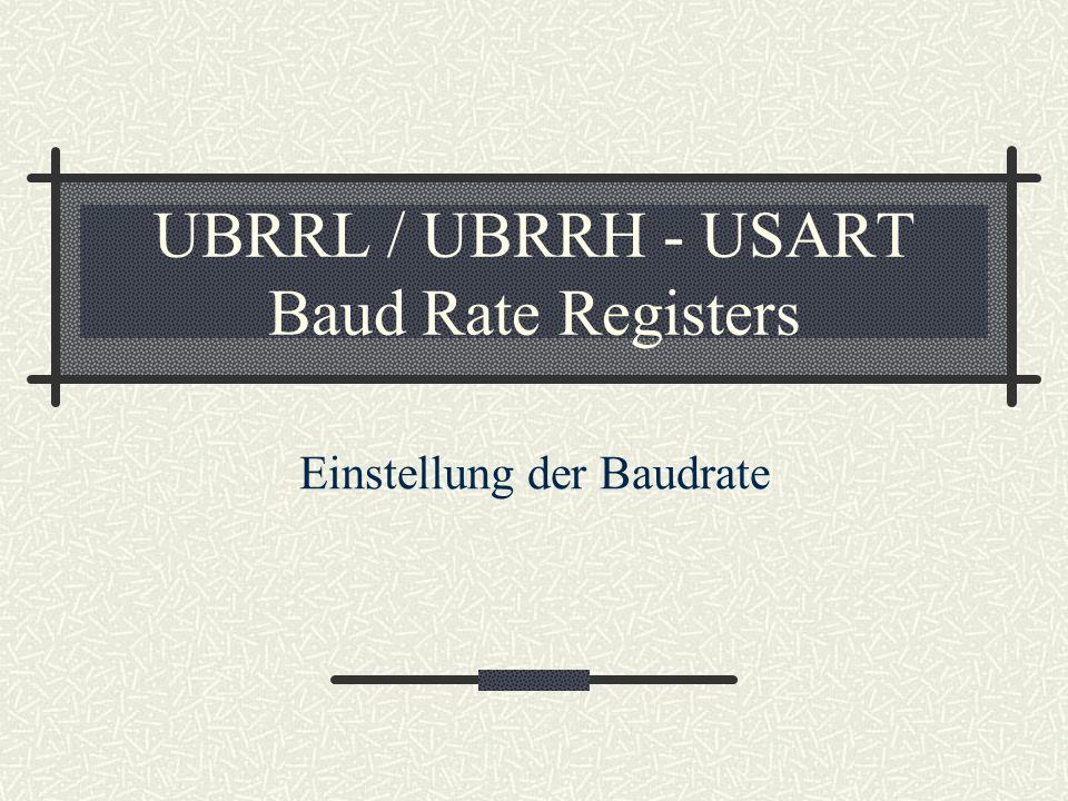 UBRRL / UBRRH - USART Baud Rate Registers Einstellung der Baudrate