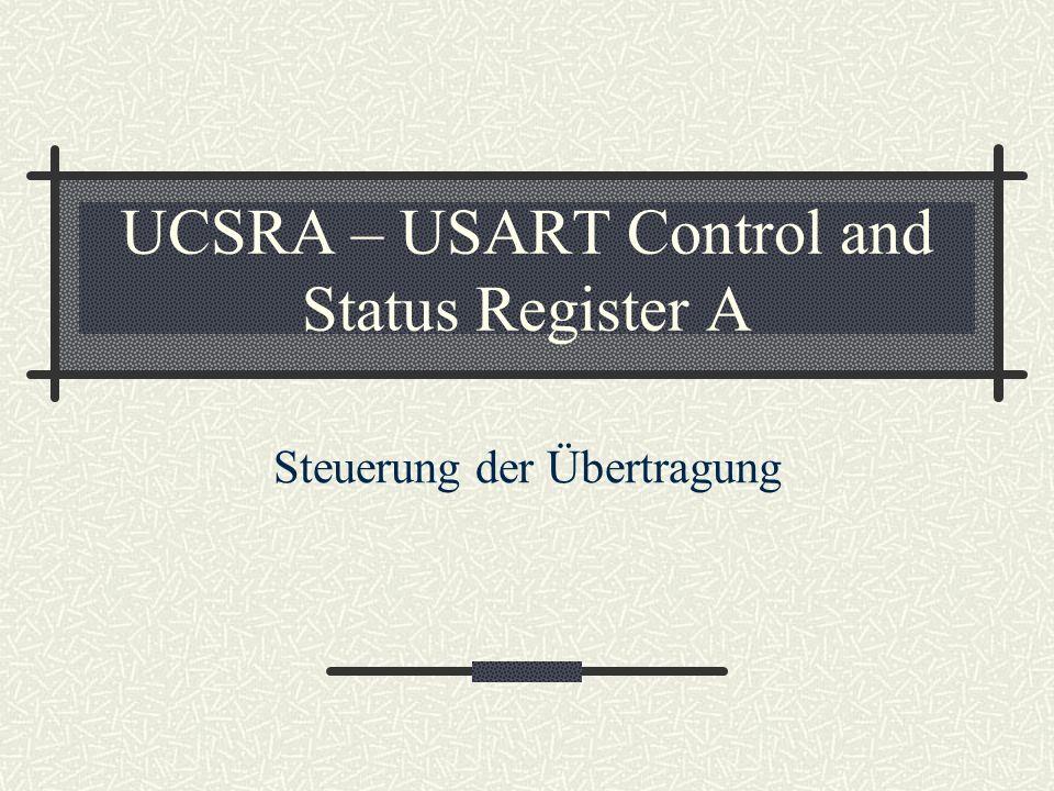UCSRA – USART Control and Status Register A Steuerung der Übertragung