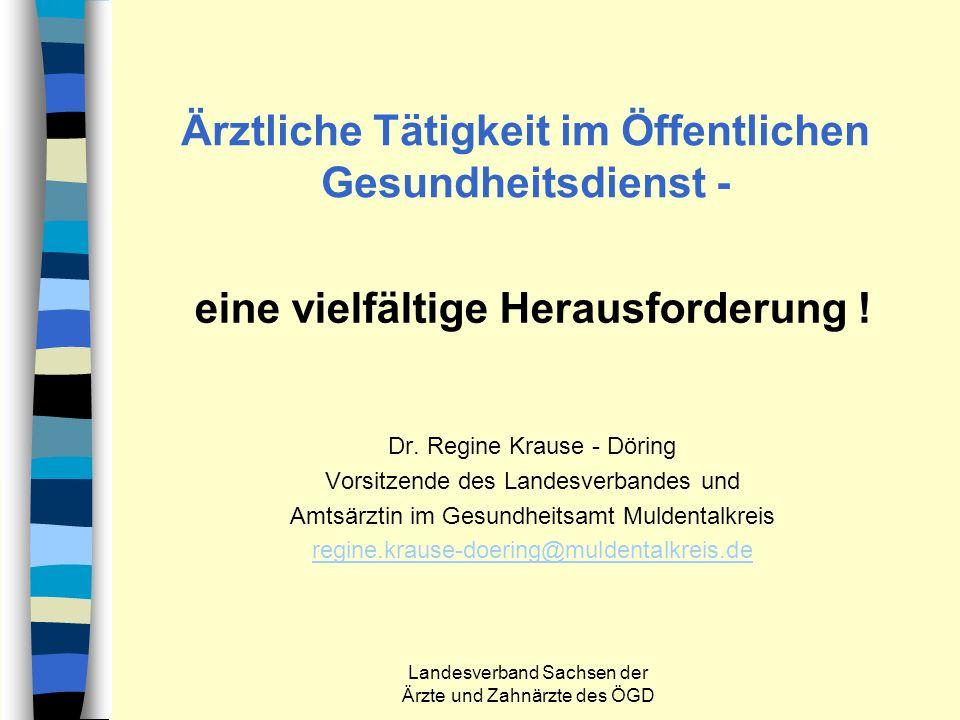 Landesverband Sachsen der Ärzte und Zahnärzte des ÖGD Ärztliche Tätigkeit im Öffentlichen Gesundheitsdienst - eine vielfältige Herausforderung ! Dr. R