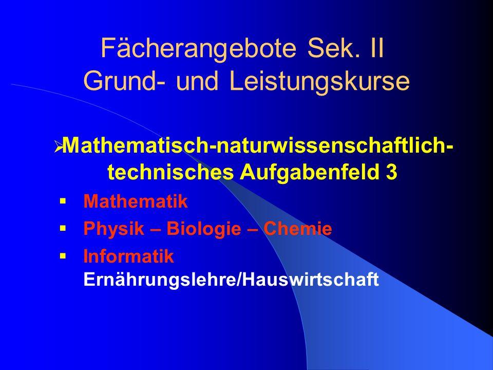 Mathematisch-naturwissenschaftlich- technisches Aufgabenfeld 3 Mathematik Physik – Biologie – Chemie Informatik Ernährungslehre/Hauswirtschaft Fächerangebote Sek.
